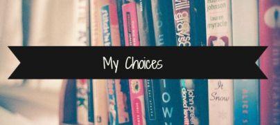 my choices